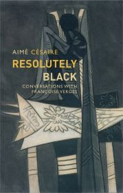 Resolutely Black by Aimé Césaire